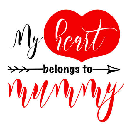 Hand lettering quote for kids belong to mummy Valentines day. Vector calligraphy illustration in red and black on white with heart and arrow. Perfect for babysuit, tshirt, print, sticker, photo album.