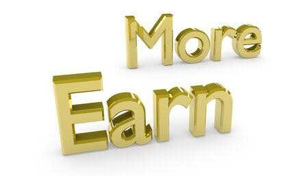 earn more: Earn more, made in 3D software, isolated on white background.