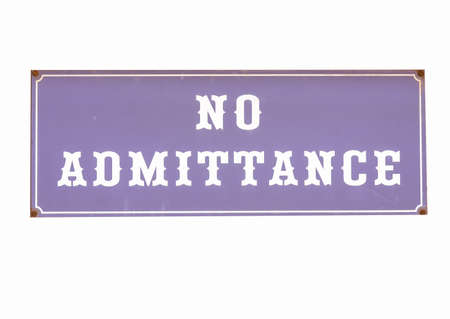 admittance: No admittance sign to stop unauthorised access or entry - isolated over white background vintage