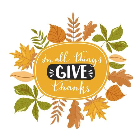 Typography composition for Thanksgiving Day. Various autumn leaves and lettering in shape of circle. Stylish typography slogan design In all things give thanks sign. Design for greetings card, banner, poster, sticker, etc. Vector illustration.