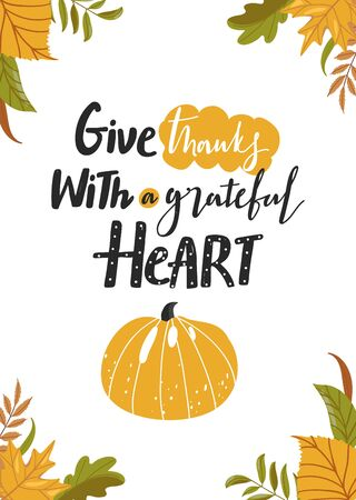 Typography composition for Thanksgiving Day. Various autumn leaves, pumpkin and lettering. Stylish typography slogan design Give thanks with a grateful heart sign. Design for greetings card, banner, poster, etc. Vector illustration.