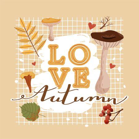 Autumn illustration. Stylish typography slogan design Love autumn sign. Various types of mushrooms, leafs, branch, rowan and abstract elements. Vector.