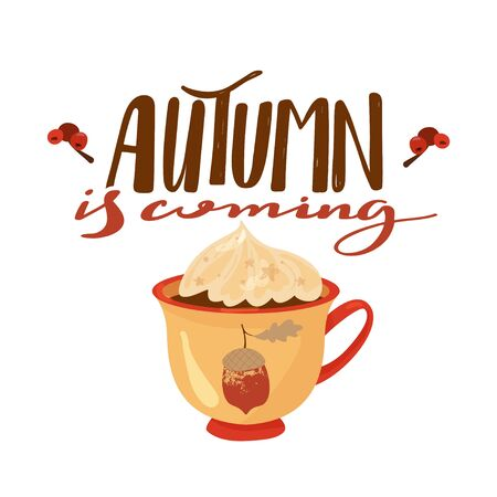 Autumn illustration. Stylish typography slogan design Autumn is coming sign. Mug with cacao and whipped cream. Greeting card. Vector illustration on white background.