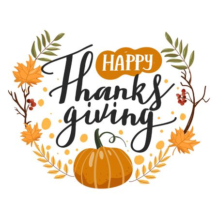 Typography composition for Thanksgiving Day. Autumn leaves, branches, pumpkin, rowan and lettering. Design for greetings card, t shirts, banner, poster, sticker, etc. Vector illustration on white background.