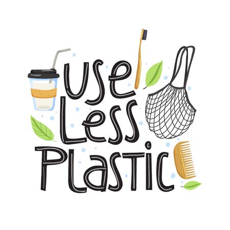 Zero waste concept. Stylish typography slogan design Use less plastic sign. Eco coffee cup, shopping bag, comb, toothbrush and leaf. Vector illustration.