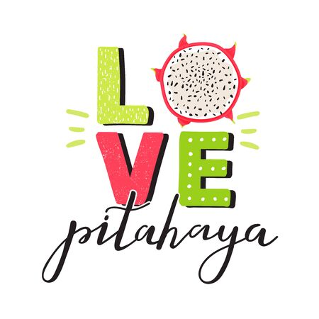 Dragon fruit slice with trendy lettering. Stylish typography slogan design Pitahaya love sign. Design for t shirts, stickers, posters, cards etc. Vector illustration on white background.