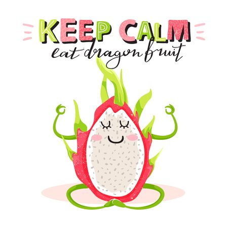 Cartoon cute dragon fruit character in yoga pose. Stylish typography slogan design Keep calm eat dragon fruit sign. Design for t shirts, stickers, posters, cards etc. Vector illustration on white background.