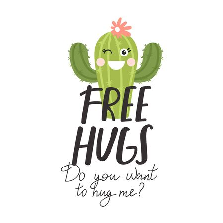 Cute cartoon cactus with creative typography. Print with Free hugs. Do you want to hug me? inspirational text message. Vector illustration can be used for greeting cards, invitations, sticker, t shirt etc.