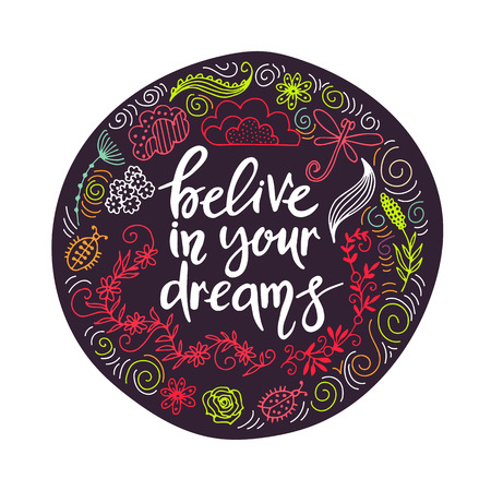 hand drawn themed phrases. Modern style lettering. Belive in your dreams. Illustration