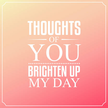 brighten: Thoughts of you brighten up my day, Quotes Typography Background Design