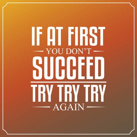 again: If at first you dont succeed, try, try, try again. Quotes Typography Background Design Illustration