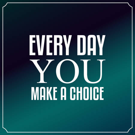 make my day: Every day you make a choice. Quotes Typography Background Design