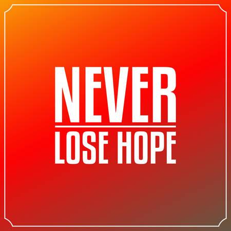 Verlieren Sie nie die Hoffnung. Zitate Typografie-Hintergrund-Design