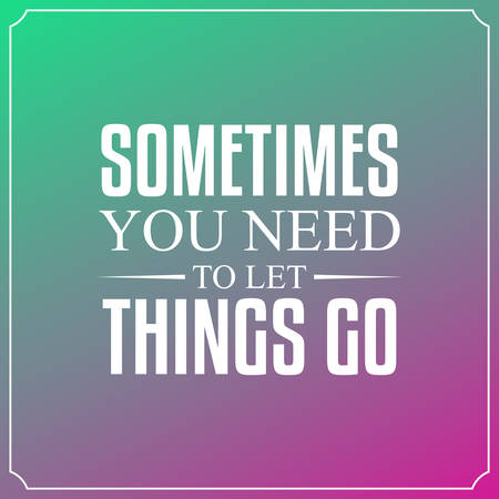 Sometimes you need to let things go. Quotes Typography Background Design