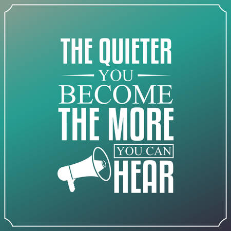 quieter: The quieter you become, The more you can hear. Quotes Typography Background Design  Illustration