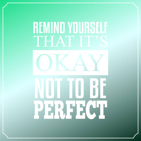 remind: Remind yourself that it is Okay, Not to be perfect. Quotes Typography Background Design