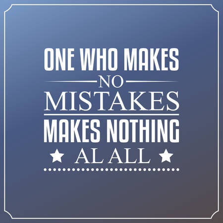 quotes: One who makes no mistakes, makes nothing at all. Quotes Typography Design