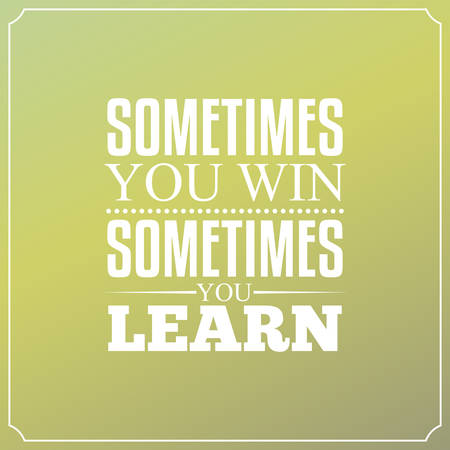 inspirational: Sometimes you win, Sometimes you learn. Quotes Typography Design Illustration