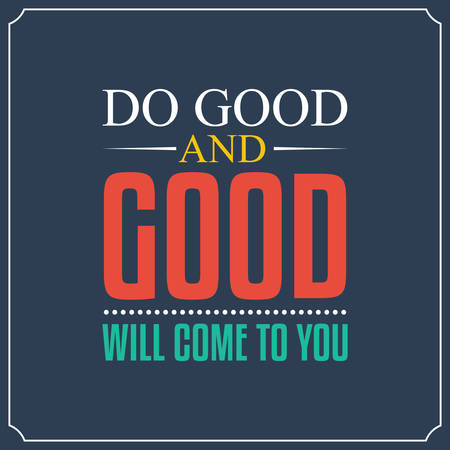 good: Do you and good will come to you.