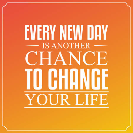 Every new day, is another chance to change your life.