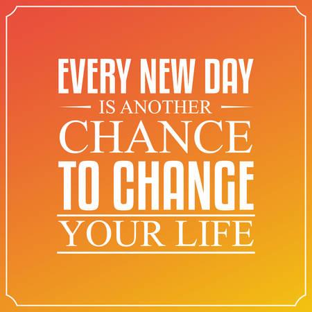 new day: Ogni nuovo giorno � un'altra possibilit� di cambiare la tua vita.