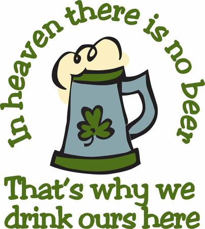 paddys: Beer is proof that God loves us and wants us to be happy.