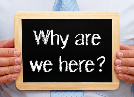 why: Why are we here