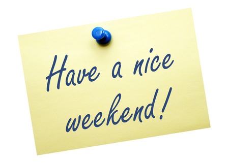 have on: Have a nice weekend
