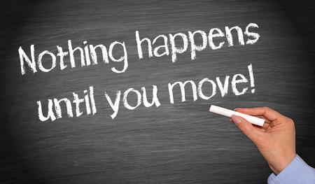 Er gebeurt niets totdat je beweegt