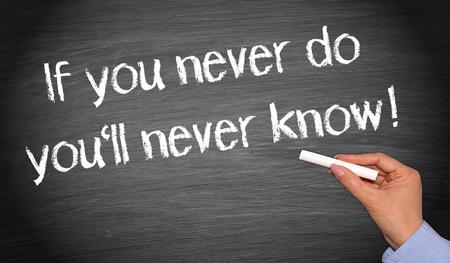 Wenn Sie noch nie tun, werden Sie nie wissen! Standard-Bild