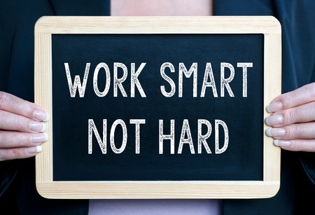 work: Work smart not hard