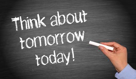 Think about tomorrow today! written on blackboard