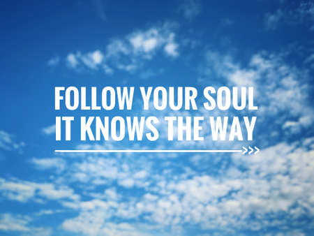 Motivational and inspirational quotes - Follow your soul. It knows the way. With blurred vintage styled background. Imagens
