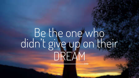 Motivational and inspirational quote - Be the one who didn't give up on their dream. With blurred vintage styled background.
