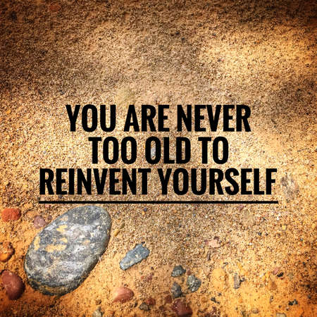 Motivational and inspirational quote - You are never too old to reinvent yourself. With vintage styled. Imagens