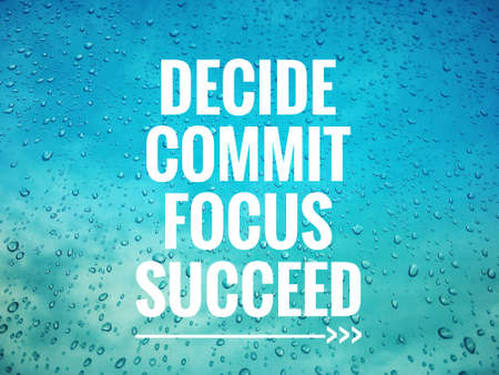 Motivational and inspirational quote - Decide, commit, focus, succeed. On background of droplets on a glass window.