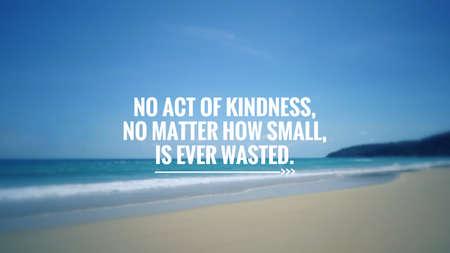 Citation de motivation et d'inspiration - Aucun acte de gentillesse, aussi petit soit-il, n'est jamais gaspillé. Arrière-plan flou de style vintage. Banque d'images