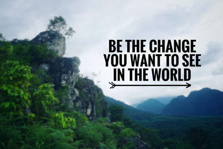 Motivational and inspirational quote - Be the change you want to see in the world. With blurred vintage styled background.