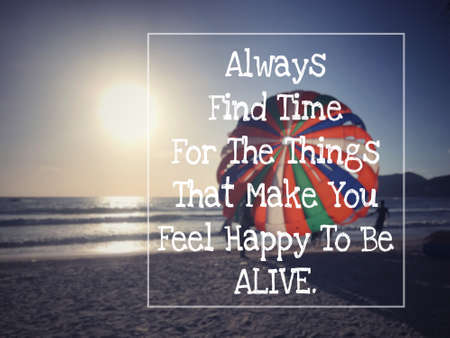 Motivational and inspirational quote - Always find time for the things that make you feel happy to be alive. Blurred styled background. Banco de Imagens