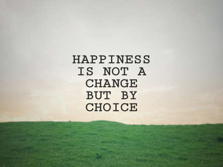 Motivational and inspirational wording - Happiness is not a change but by choice. Blurred styled background.