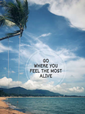 Motivational and inspirational wording - Go where you feel the most alive. Blurred styled background.