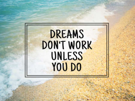 Motivational and inspirational wording - Dreams Don't Work Unless You Do. Blurred styled background.