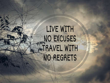 Motivational and inspirational wording - Live With No Excuses Travel With No Regrets. Blurred styled background.