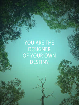 Motivational and inspirational wording - You Are The Designer Of You Own Destiny. Blurred styled background.