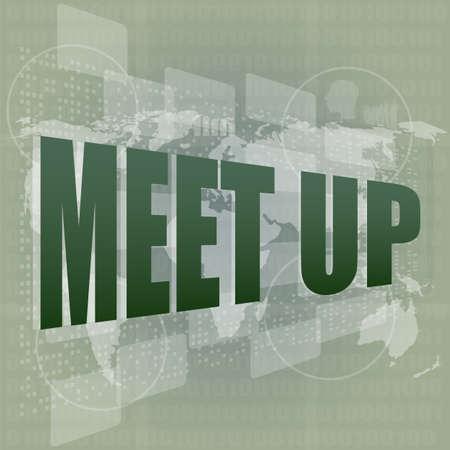 meet up: meet up words on digital touch screen, business concept