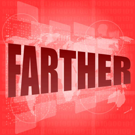 farther: farther text on digital touch screen - business concept
