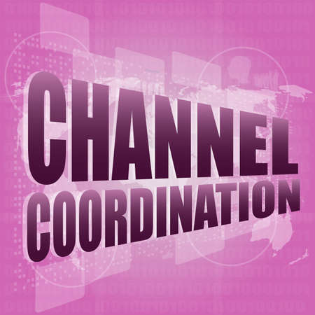 coordination: channel coordination on digital touch screen, business concept
