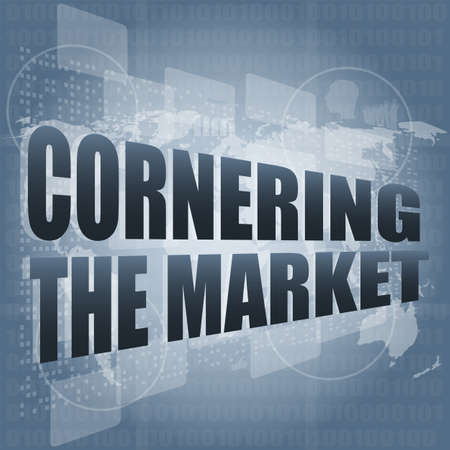 cornering: cornering the market word on business digital touch screen