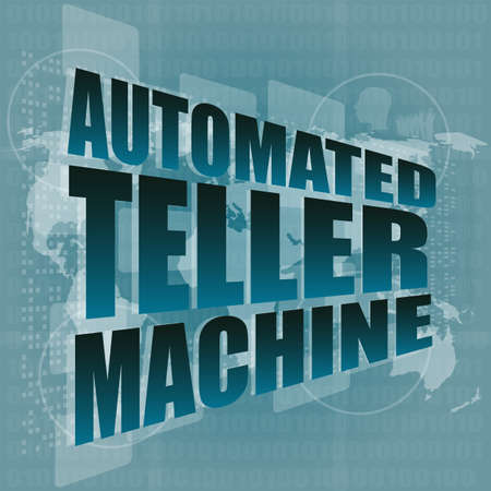 automated teller: automated teller machine word on digital touch screen