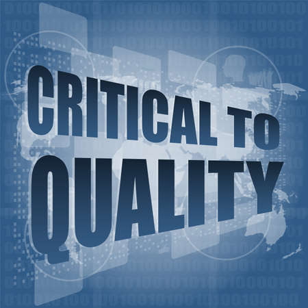 critical: critical to quality word on business digital screen